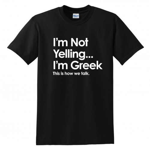 I'm Not Yelling I'm Greek Black Tee