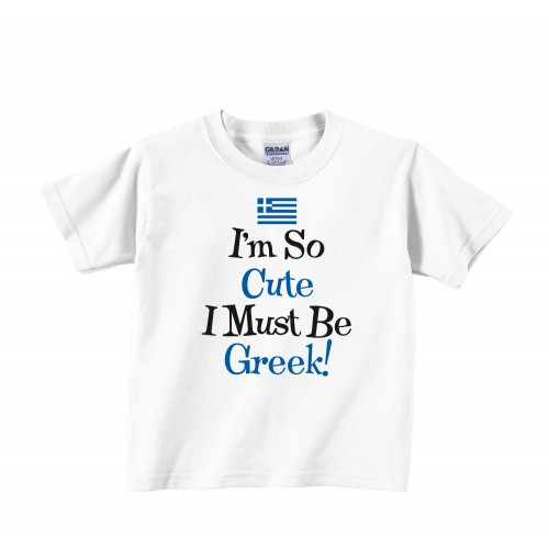 I'm So Cute I Must Be Greek! Toddler Tee